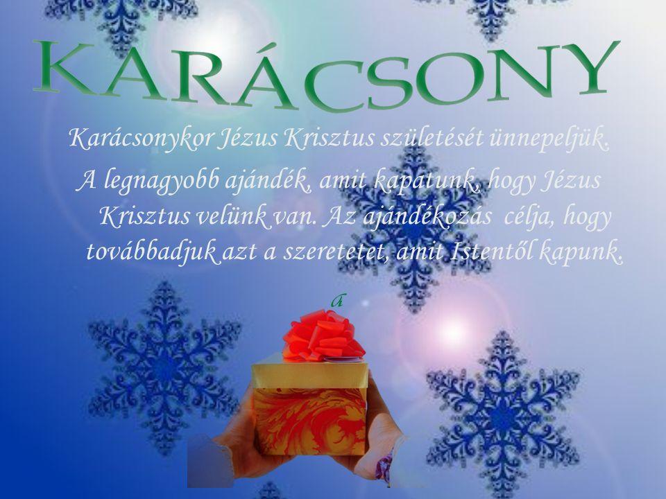 Karácsonykor Jézus Krisztus születését ünnepeljük.