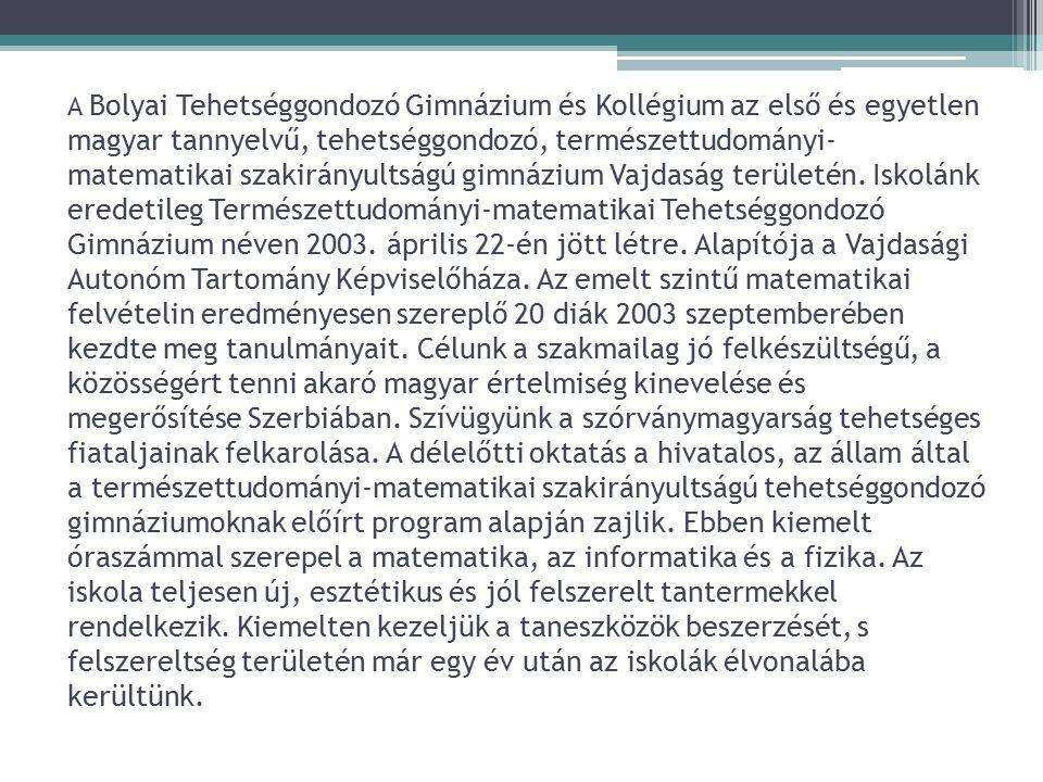 A Bolyai Tehetséggondozó Gimnázium és Kollégium az első és egyetlen magyar tannyelvű, tehetséggondozó, természettudományi-matematikai szakirányultságú gimnázium Vajdaság területén.