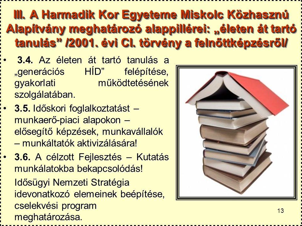 """III. A Harmadik Kor Egyeteme Miskolc Közhasznú Alapítvány meghatározó alappillérei: """"életen át tartó tanulás /2001. évi CI. törvény a felnőttképzésről/"""