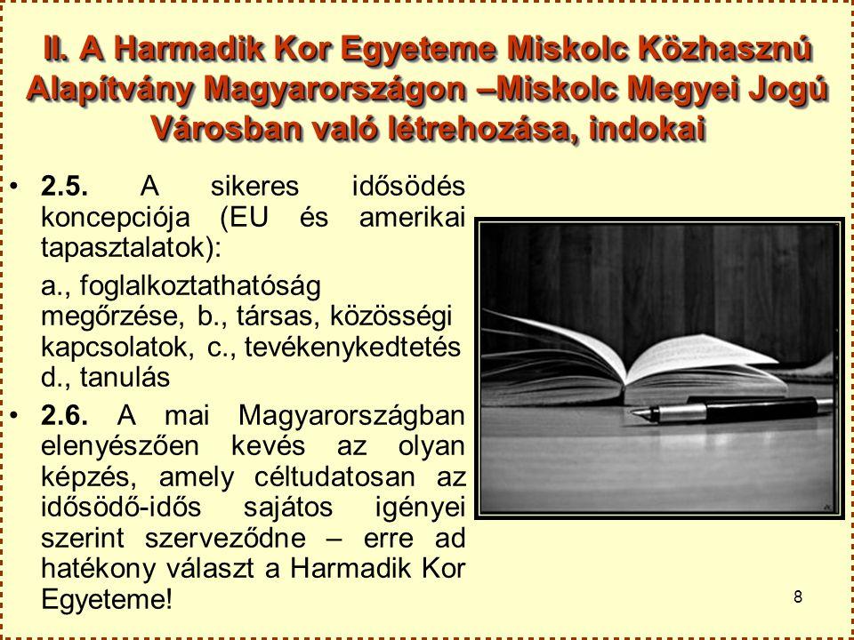 II. A Harmadik Kor Egyeteme Miskolc Közhasznú Alapítvány Magyarországon –Miskolc Megyei Jogú Városban való létrehozása, indokai