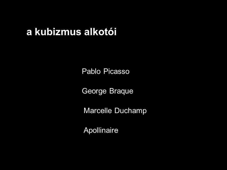a kubizmus alkotói Pablo Picasso George Braque Marcelle Duchamp