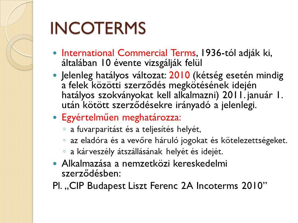 INCOTERMS International Commercial Terms, 1936-tól adják ki, általában 10 évente vizsgálják felül.