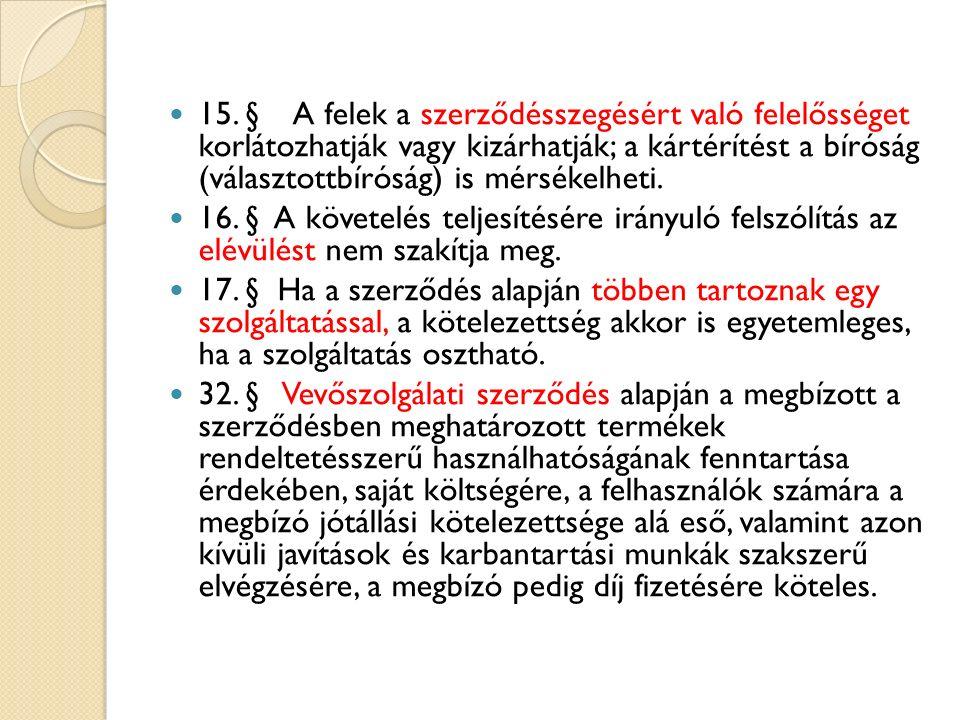 15. § A felek a szerződésszegésért való felelősséget korlátozhatják vagy kizárhatják; a kártérítést a bíróság (választottbíróság) is mérsékelheti.