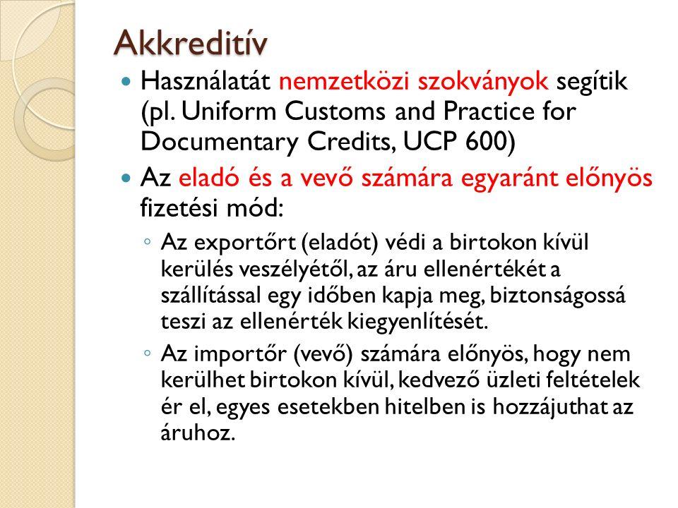 Akkreditív Használatát nemzetközi szokványok segítik (pl. Uniform Customs and Practice for Documentary Credits, UCP 600)