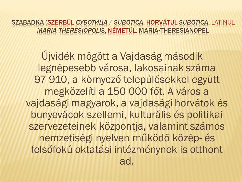Szabadka (szerbül Суботица / Subotica, horvátul Subotica, latinul Maria-Theresiopolis, németül: Maria-Theresianopel