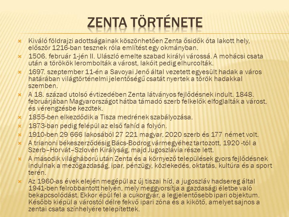 Zenta története Kiváló földrajzi adottságainak köszönhetően Zenta ősidők óta lakott hely, először 1216-ban tesznek róla említést egy okmányban.