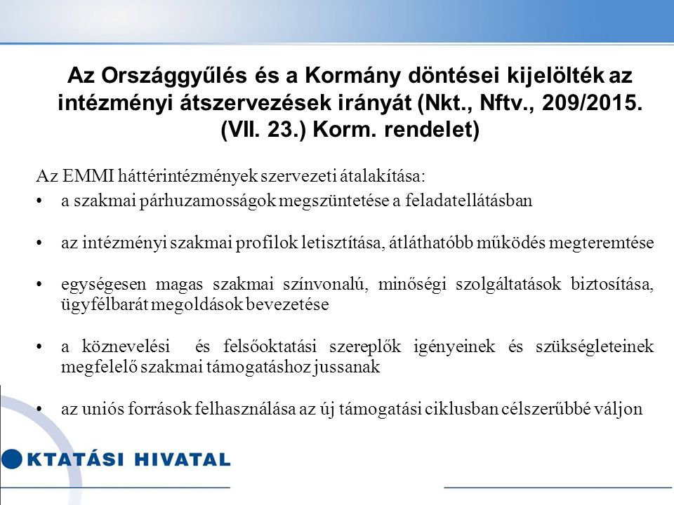 Az Országgyűlés és a Kormány döntései kijelölték az intézményi átszervezések irányát (Nkt., Nftv., 209/2015. (VII. 23.) Korm. rendelet)