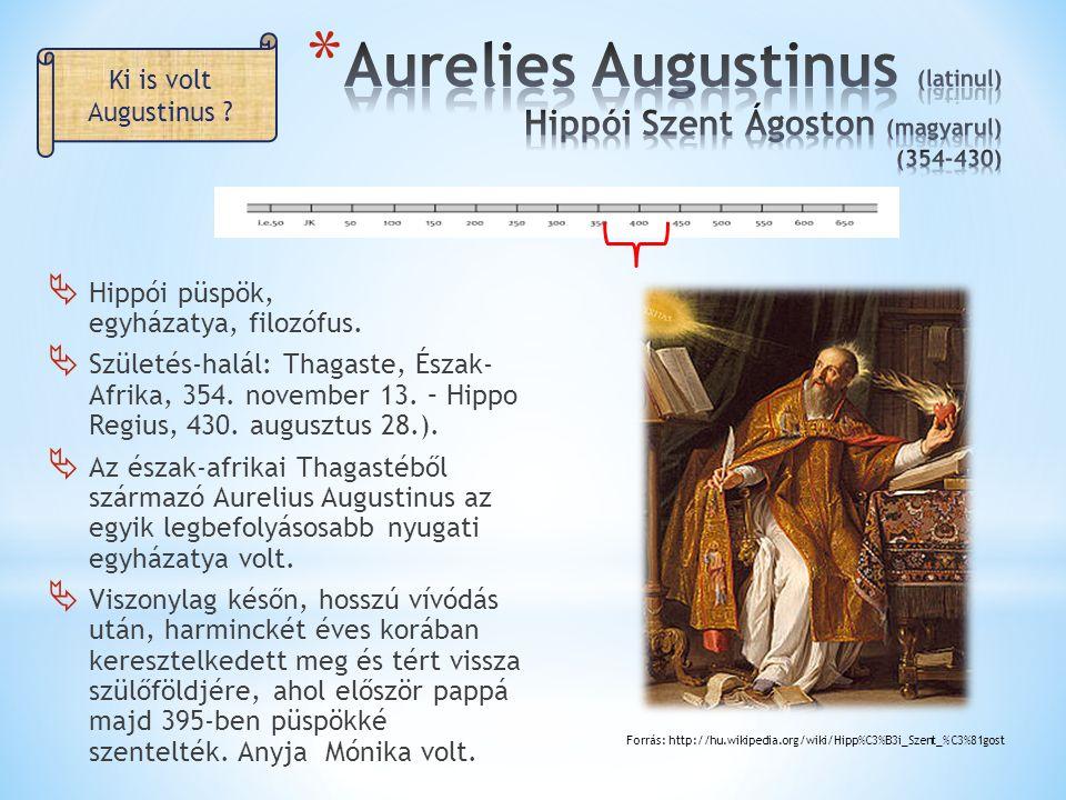 Aurelies Augustinus (latinul) Hippói Szent Ágoston (magyarul) (354-430)