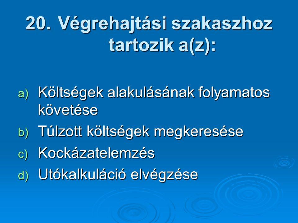 Végrehajtási szakaszhoz tartozik a(z):