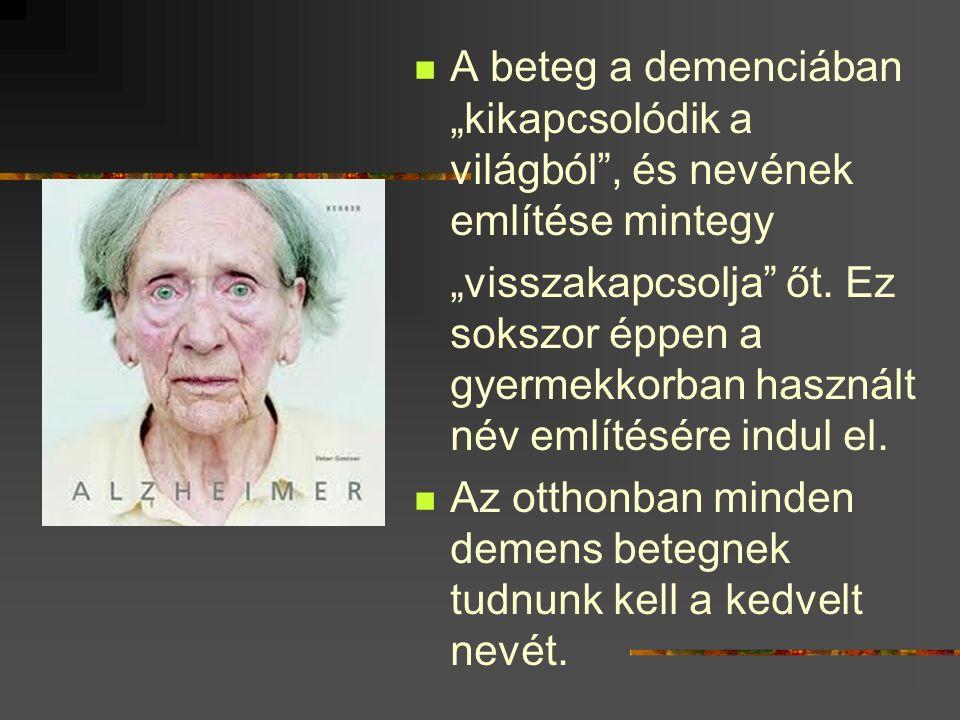 """A beteg a demenciában """"kikapcsolódik a világból , és nevének említése mintegy"""
