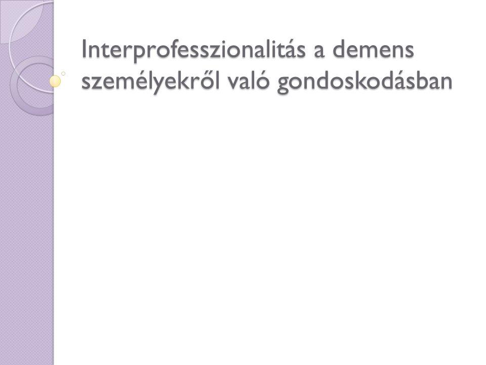 Interprofesszionalitás a demens személyekről való gondoskodásban