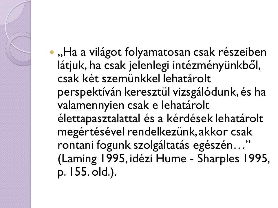 """""""Ha a világot folyamatosan csak részeiben látjuk, ha csak jelenlegi intézményünkből, csak két szemünkkel lehatárolt perspektíván keresztül vizsgálódunk, és ha valamennyien csak e lehatárolt élettapasztalattal és a kérdések lehatárolt megértésével rendelkezünk, akkor csak rontani fogunk szolgáltatás egészén… (Laming 1995, idézi Hume - Sharples 1995, p."""