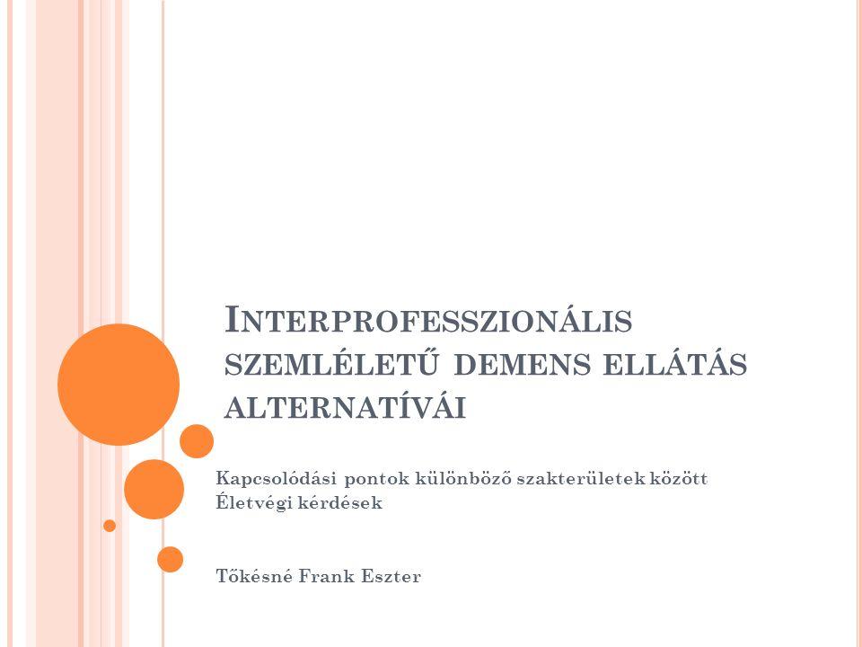 Interprofesszionális szemléletű demens ellátás alternatívái