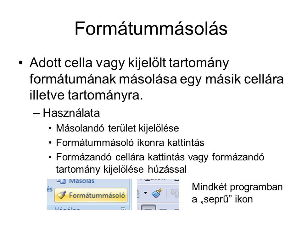 Formátummásolás Adott cella vagy kijelölt tartomány formátumának másolása egy másik cellára illetve tartományra.
