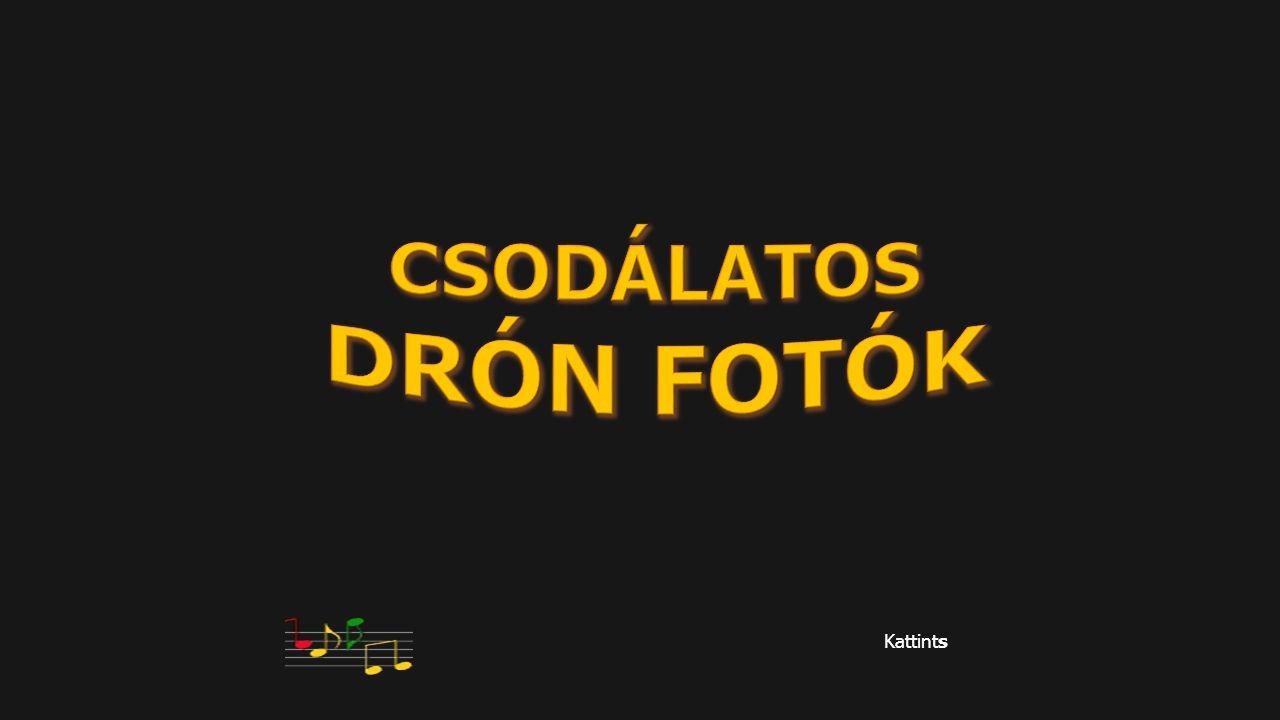 CSODÁLATOS DRÓN FOTÓK Kattints