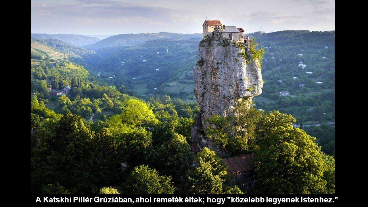 A Katskhi Pillér Grúziában, ahol remeték éltek; hogy közelebb legyenek Istenhez.