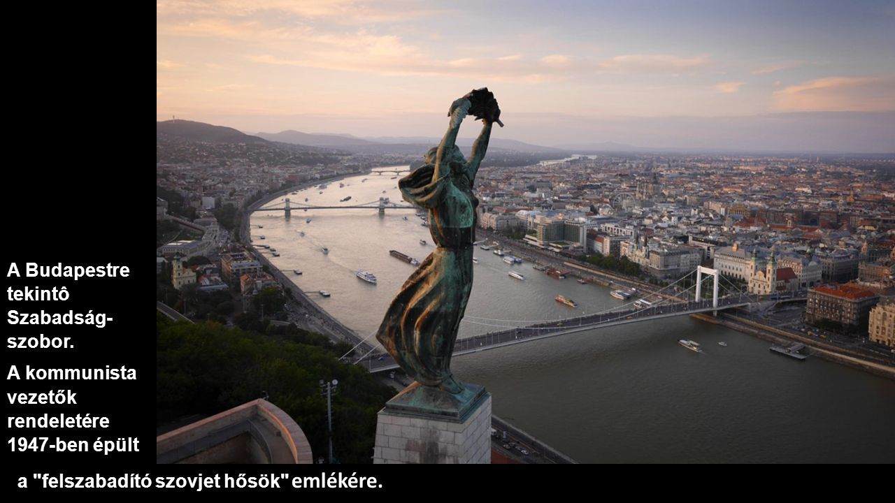 A Budapestre tekintô Szabadság- szobor.