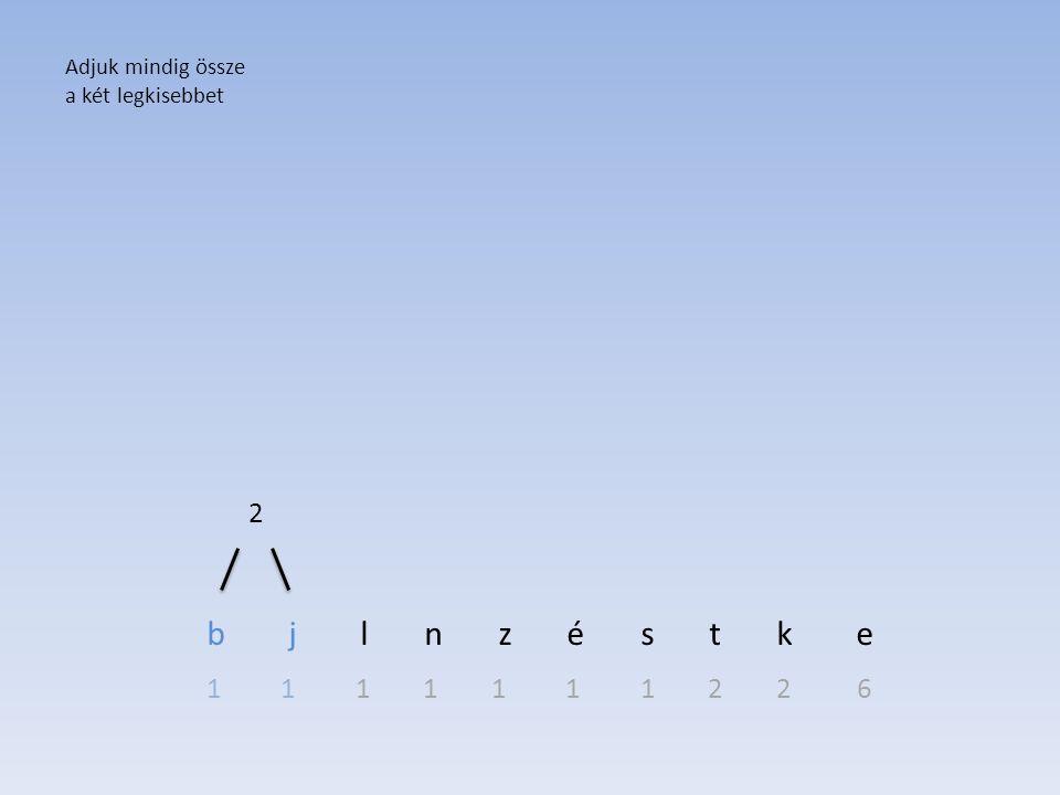 b j l n z é s t k e 2 1 1 1 1 1 1 1 2 2 6 Adjuk mindig össze
