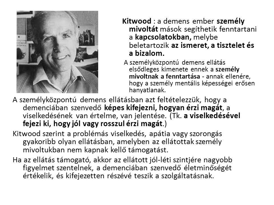 Kitwood : a demens ember személy mivoltát mások segíthetik fenntartani a kapcsolatokban, melybe beletartozik az ismeret, a tisztelet és a bizalom.
