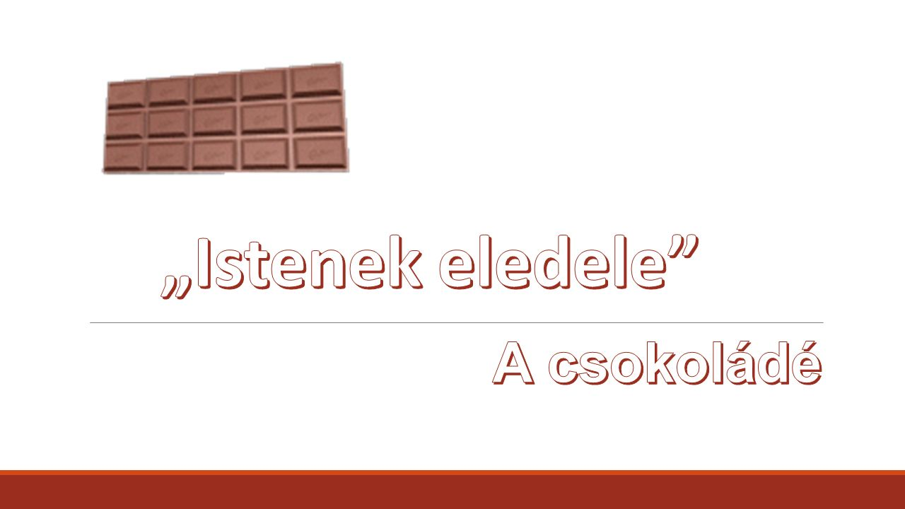 """""""Istenek eledele A csokoládé"""