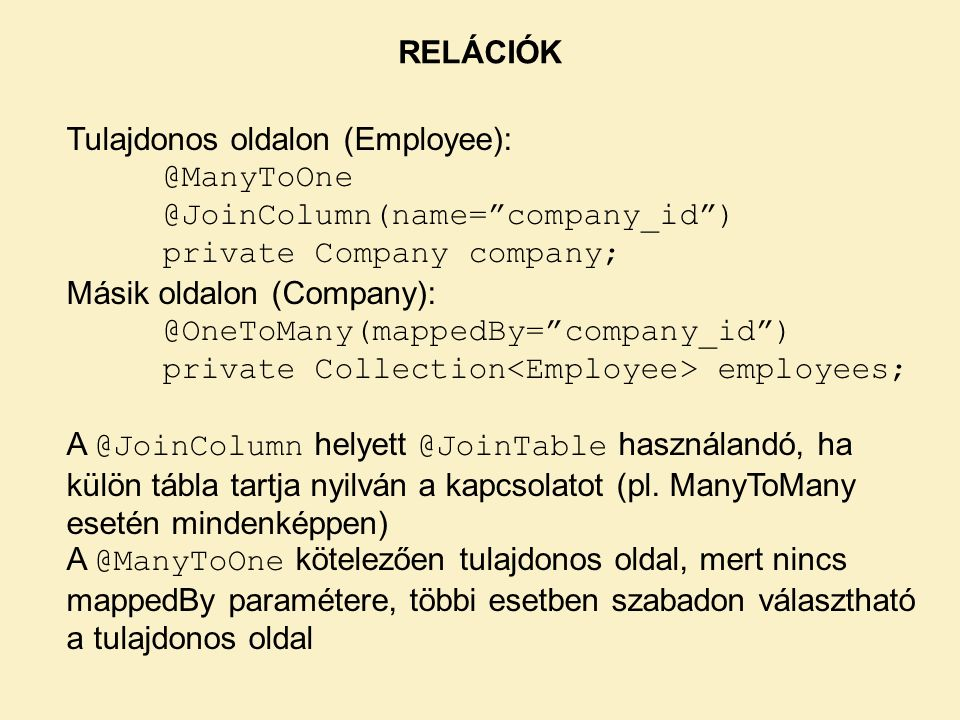 RELÁCIÓK Tulajdonos oldalon (Employee): @ManyToOne. @JoinColumn(name= company_id ) private Company company;