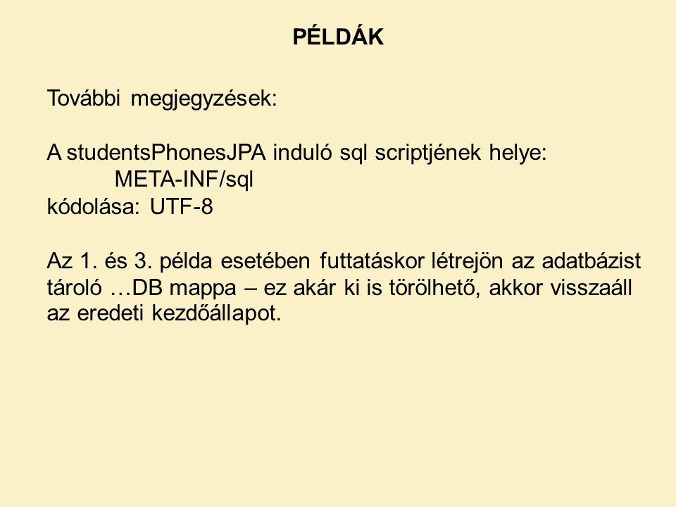 PÉLDÁK További megjegyzések: A studentsPhonesJPA induló sql scriptjének helye: META-INF/sql. kódolása: UTF-8.