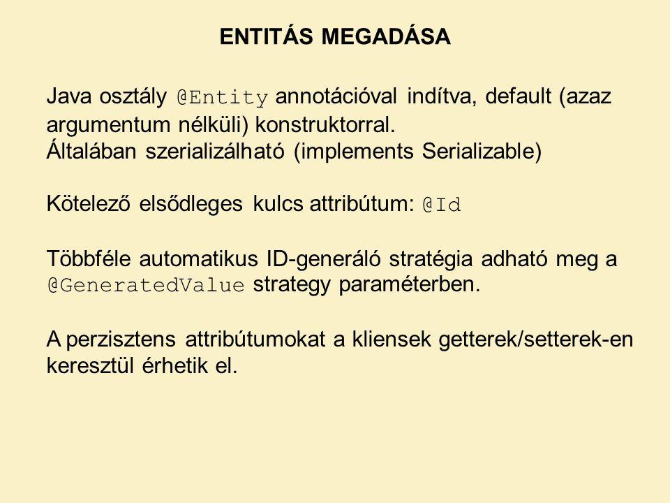 ENTITÁS MEGADÁSA Java osztály @Entity annotációval indítva, default (azaz argumentum nélküli) konstruktorral.