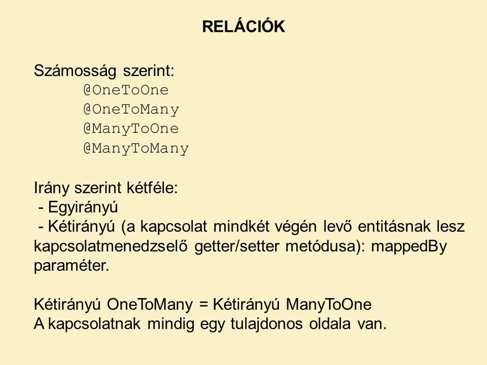 RELÁCIÓK Számosság szerint: @OneToOne. @OneToMany. @ManyToOne. @ManyToMany. Irány szerint kétféle: