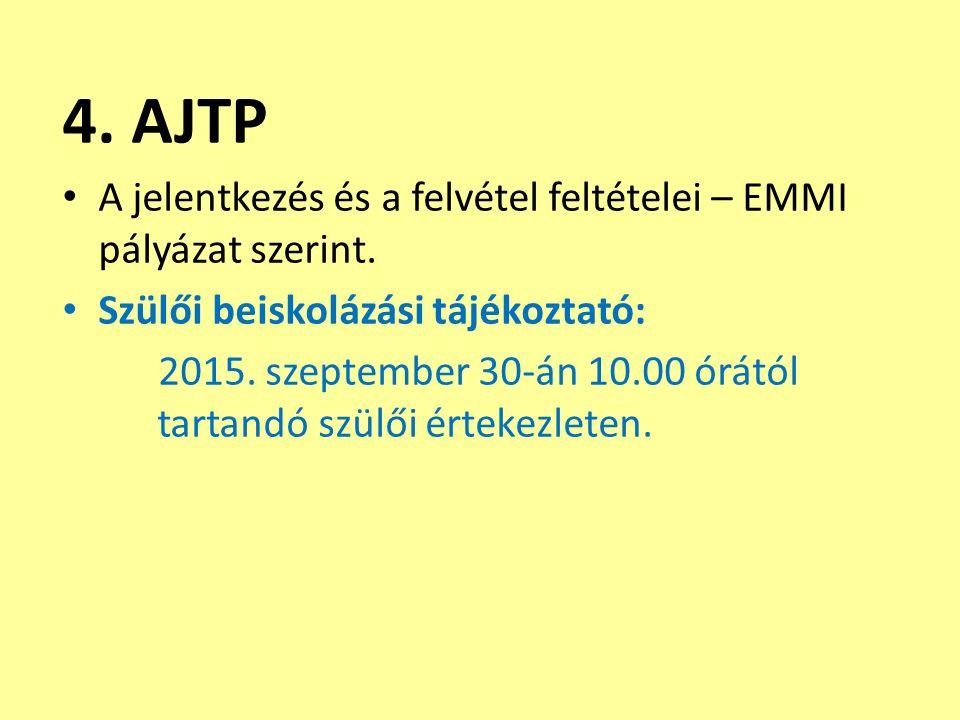 4. AJTP A jelentkezés és a felvétel feltételei – EMMI pályázat szerint. Szülői beiskolázási tájékoztató: