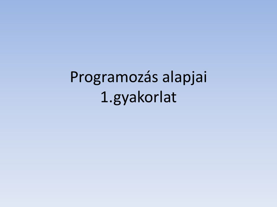 Programozás alapjai 1.gyakorlat