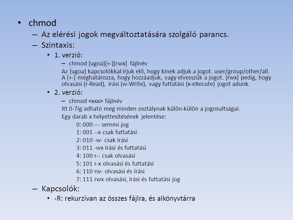 chmod Az elérési jogok megváltoztatására szolgáló parancs. Szintaxis: