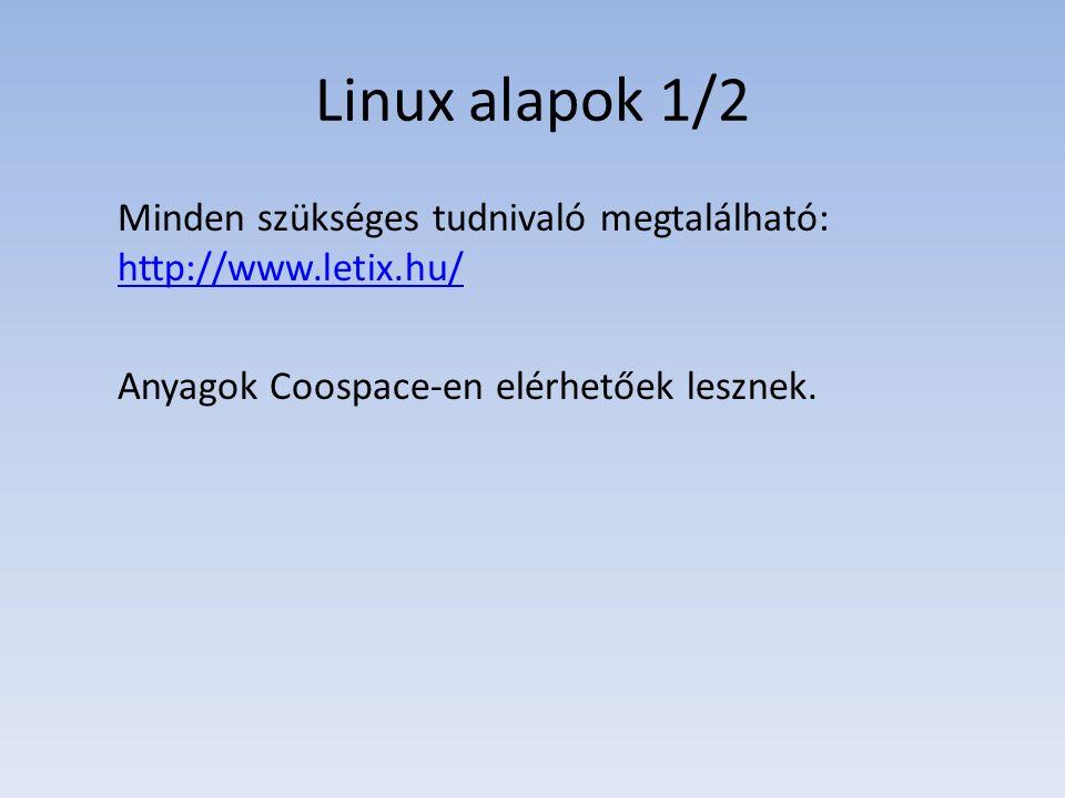 Linux alapok 1/2 Minden szükséges tudnivaló megtalálható: http://www.letix.hu/ Anyagok Coospace-en elérhetőek lesznek.