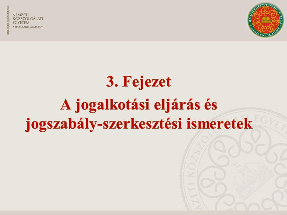 3. Fejezet A jogalkotási eljárás és jogszabály-szerkesztési ismeretek
