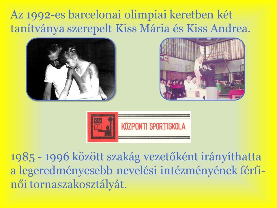 Az 1992-es barcelonai olimpiai keretben két tanítványa szerepelt Kiss Mária és Kiss Andrea.