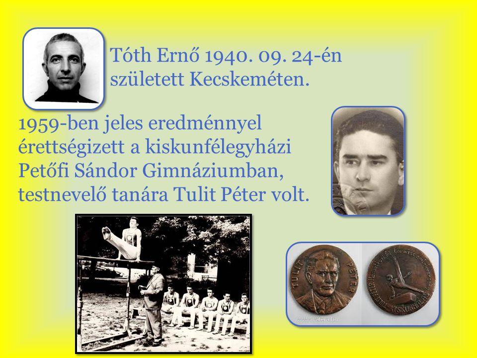 Tóth Ernő 1940. 09. 24-én született Kecskeméten.