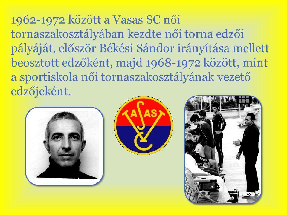 1962-1972 között a Vasas SC női tornaszakosztályában kezdte női torna edzői pályáját, először Békési Sándor irányítása mellett beosztott edzőként, majd 1968-1972 között, mint a sportiskola női tornaszakosztályának vezető edzőjeként.