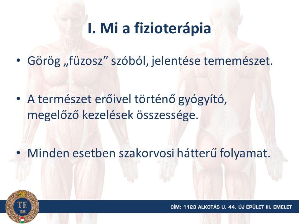 """I. Mi a fizioterápia Görög """"füzosz szóból, jelentése tememészet."""