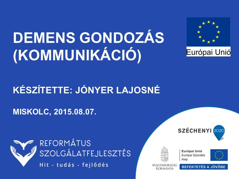 Demens gondozás (Kommunikáció) Készítette: Jónyer Lajosné