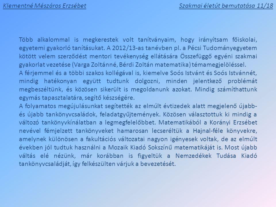 Több alkalommal is megkerestek volt tanítványaim, hogy irányítsam főiskolai, egyetemi gyakorló tanításukat. A 2012/13-as tanévben pl. a Pécsi Tudományegyetem kötött velem szerződést mentori tevékenység ellátására Összefüggő egyéni szakmai gyakorlat vezetése (Varga Zoltánné, Bérdi Zoltán matematika) témamegjelöléssel.