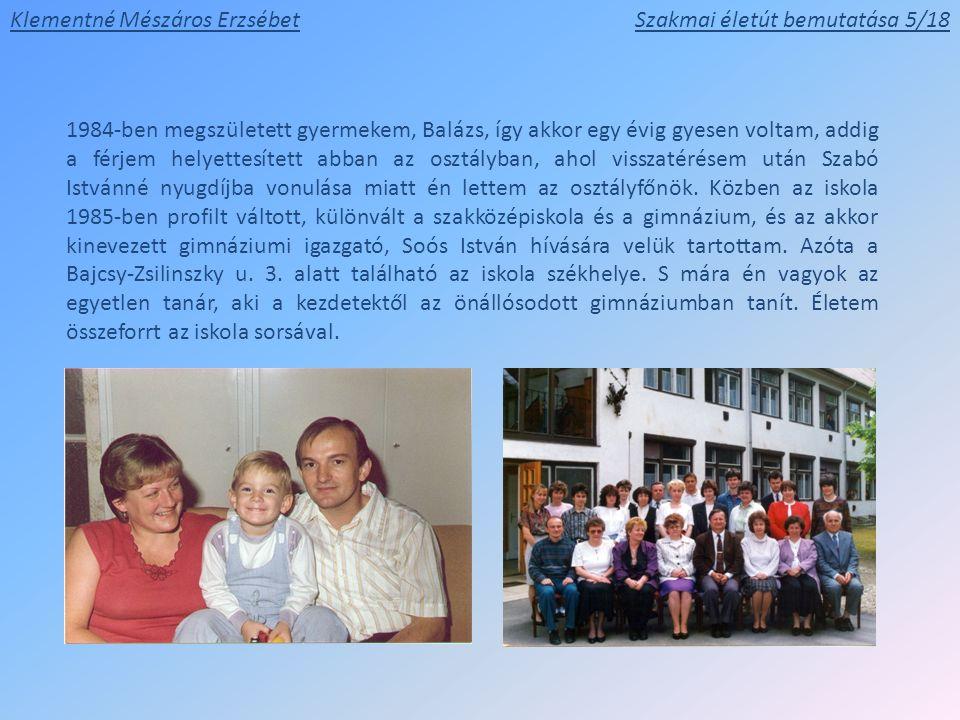 1984-ben megszületett gyermekem, Balázs, így akkor egy évig gyesen voltam, addig a férjem helyettesített abban az osztályban, ahol visszatérésem után Szabó Istvánné nyugdíjba vonulása miatt én lettem az osztályfőnök.