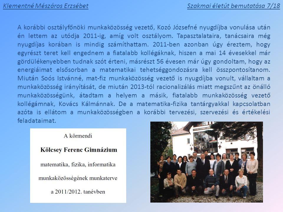 A korábbi osztályfőnöki munkaközösség vezető, Kozó Józsefné nyugdíjba vonulása után én lettem az utódja 2011-ig, amíg volt osztályom.