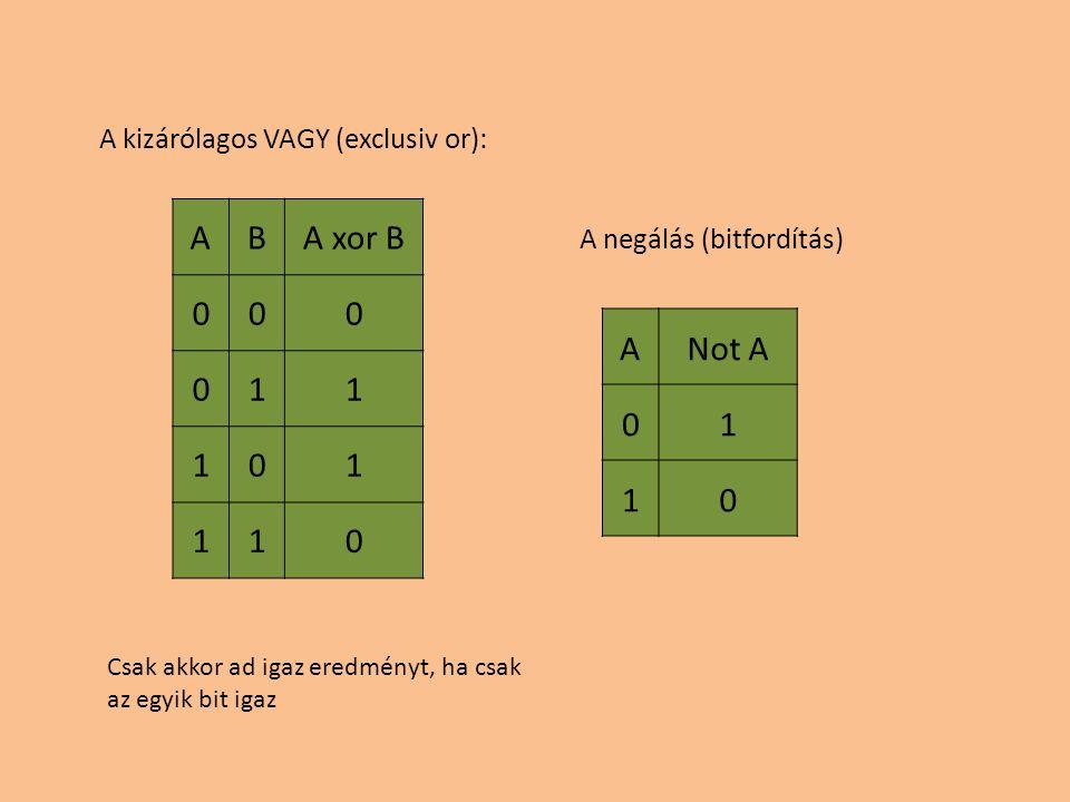 A B A xor B 1 A Not A 1 A kizárólagos VAGY (exclusiv or):