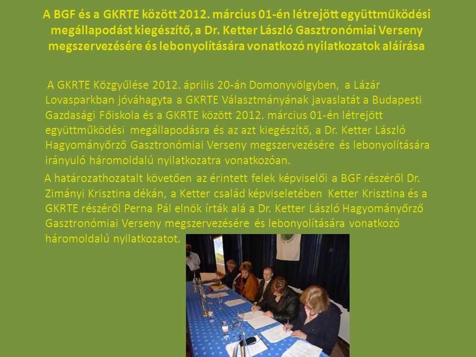 A BGF és a GKRTE között 2012. március 01-én létrejött együttműködési megállapodást kiegészítő, a Dr. Ketter László Gasztronómiai Verseny megszervezésére és lebonyolítására vonatkozó nyilatkozatok aláírása