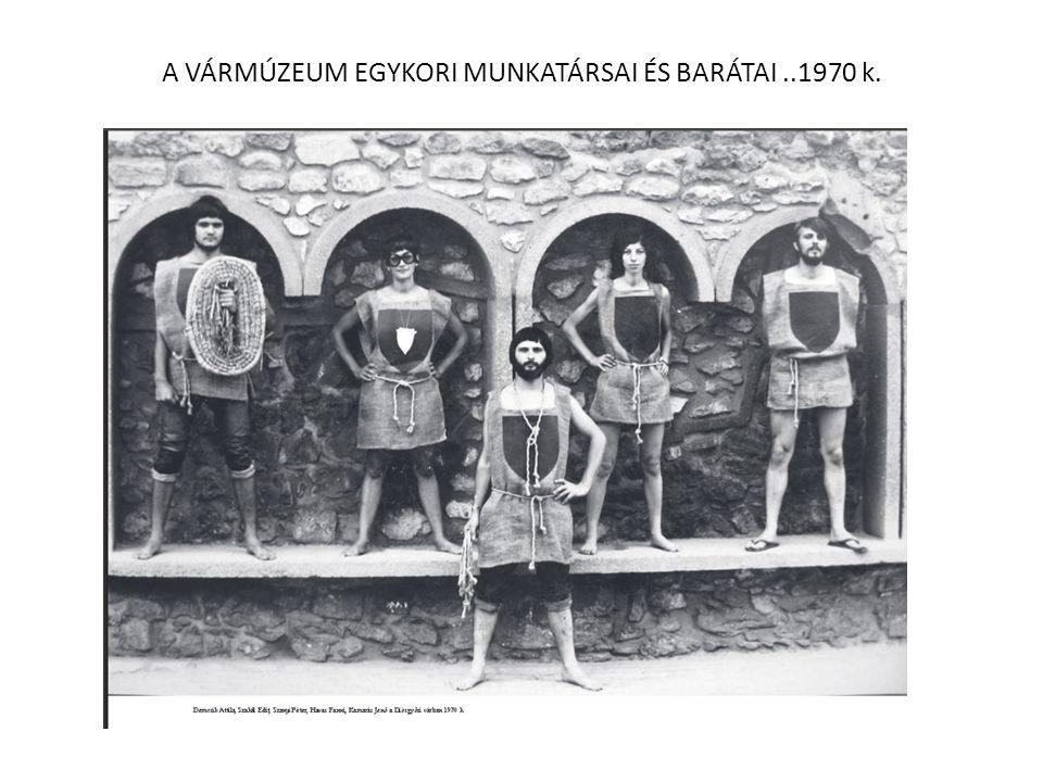 A VÁRMÚZEUM EGYKORI MUNKATÁRSAI ÉS BARÁTAI ..1970 k.