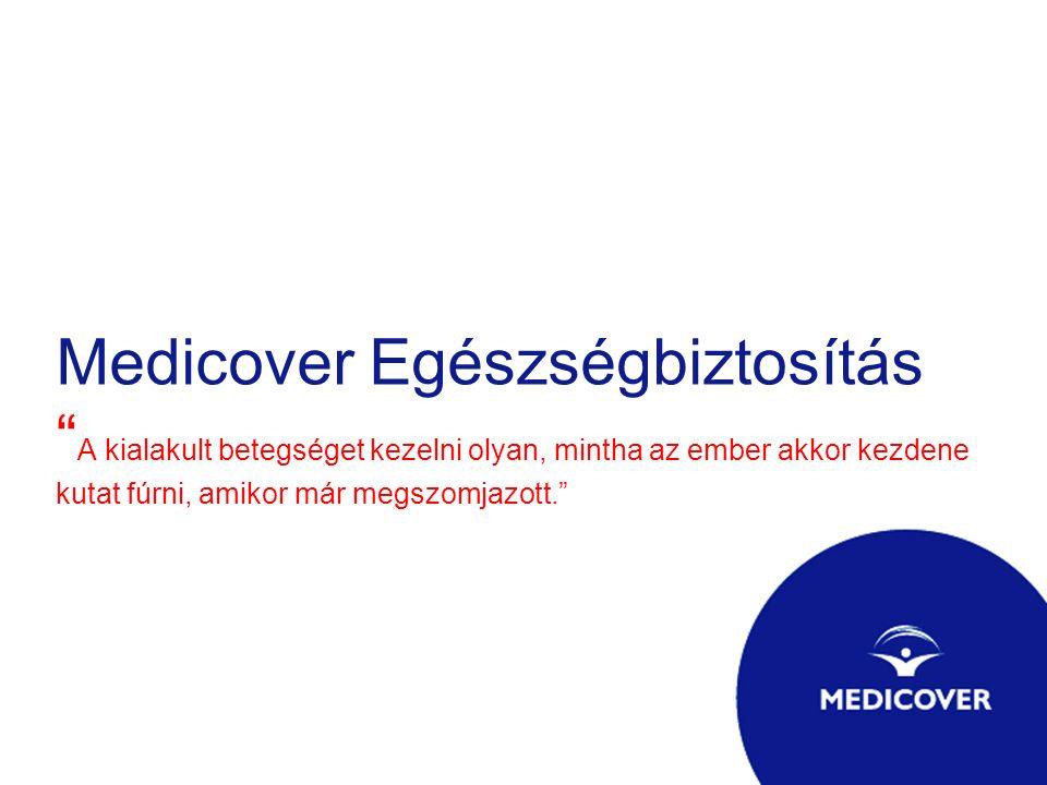Medicover Egészségbiztosítás A kialakult betegséget kezelni olyan, mintha az ember akkor kezdene kutat fúrni, amikor már megszomjazott.