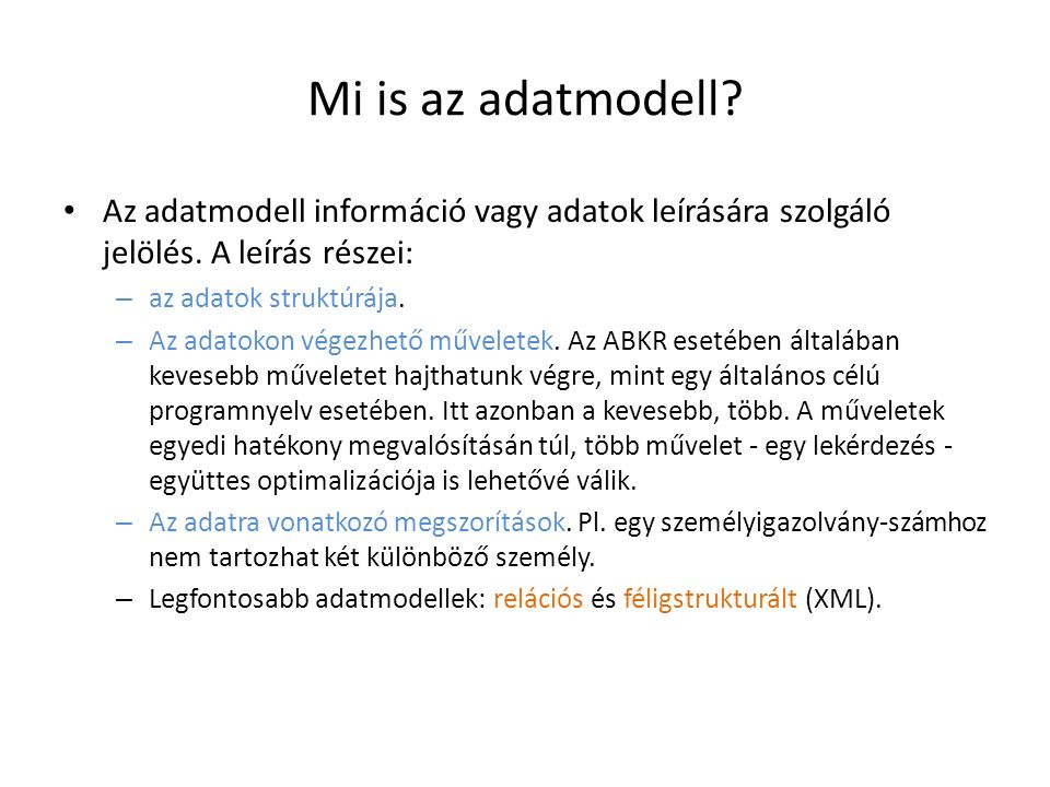 Mi is az adatmodell Az adatmodell információ vagy adatok leírására szolgáló jelölés. A leírás részei: