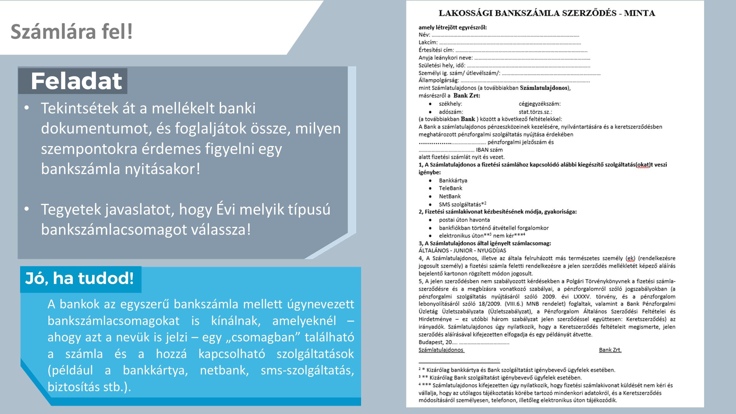 Számlára fel! Tekintsétek át a mellékelt banki dokumentumot, és foglaljátok össze, milyen szempontokra érdemes figyelni egy bankszámla nyitásakor!