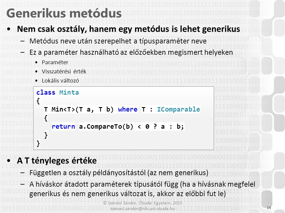 Generikus metódus Nem csak osztály, hanem egy metódus is lehet generikus. Metódus neve után szerepelhet a típusparaméter neve.