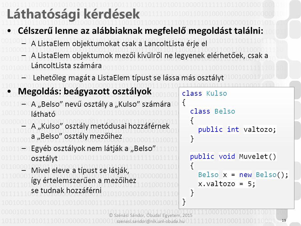 Láthatósági kérdések Célszerű lenne az alábbiaknak megfelelő megoldást találni: A ListaElem objektumokat csak a LancoltLista érje el.