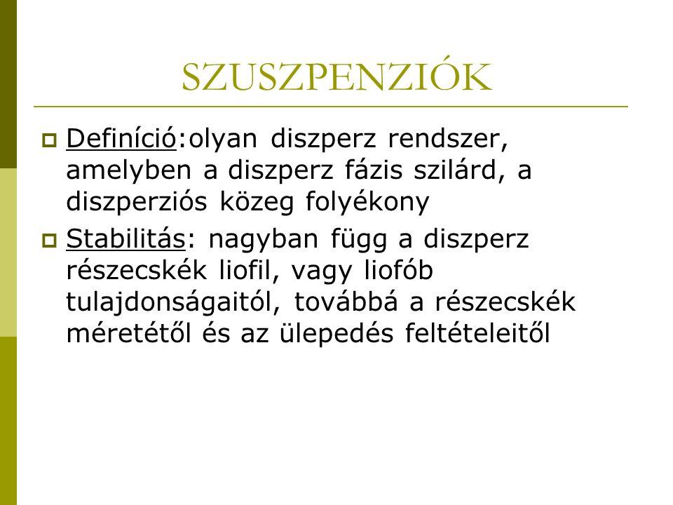 SZUSZPENZIÓK Definíció:olyan diszperz rendszer, amelyben a diszperz fázis szilárd, a diszperziós közeg folyékony.